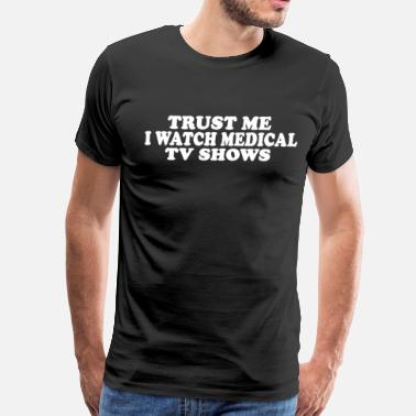 Hospital Greys Anatomy Trust Me I Watch Medical TV Shows - Men's Premium T-Shirt