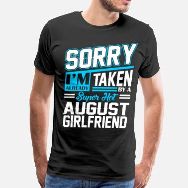 Already Taken August Girlfriend Sorry Im Already Taken By A Super Hot August Girlf - Men's Premium T-Shirt