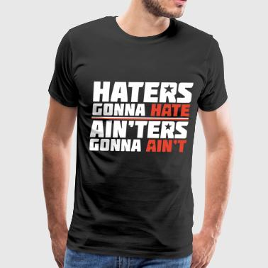 haters gonna hate ain ters gonna ain t mortocycle - Men's Premium T-Shirt