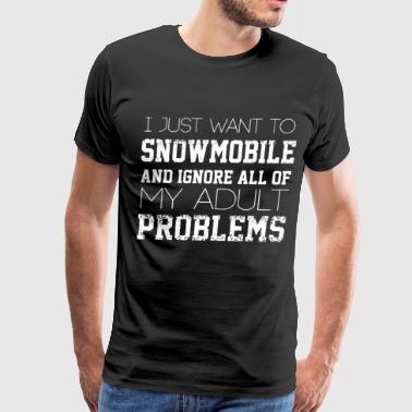 I just want to snow moile and ignore all of my adu - Men's Premium T-Shirt