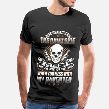 Mess With Daughter Daughter - You only see When you mess with - Men's Premium T-Shirt