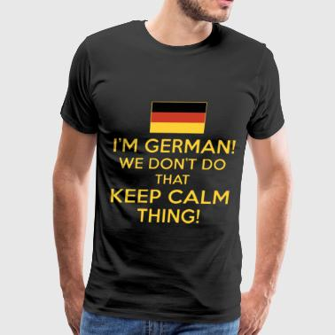 I am german we dont do that keep calm thing german - Men's Premium T-Shirt