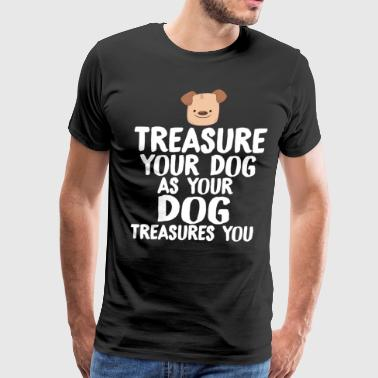Treasure Your Dog as Your Dog Treasures You - Men's Premium T-Shirt