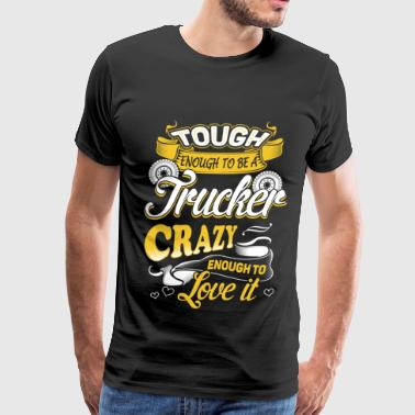 Tough Symbol Tough enough to be a trucker - Crazy enough to luv - Men's Premium T-Shirt