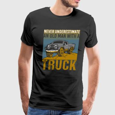 Never Underestimate An Old Man With A Truck - Men's Premium T-Shirt