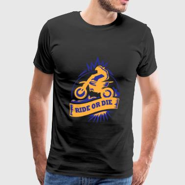 Motocross ride or die gift - Men's Premium T-Shirt