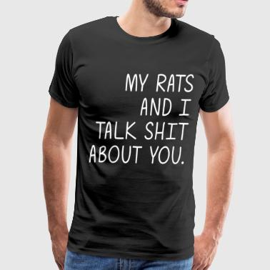 Shit Rat my rats and I talk shit about you offensive t shir - Men's Premium T-Shirt