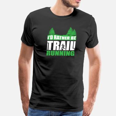 Trail I'd Rather be Trail Running - Men's Premium T-Shirt
