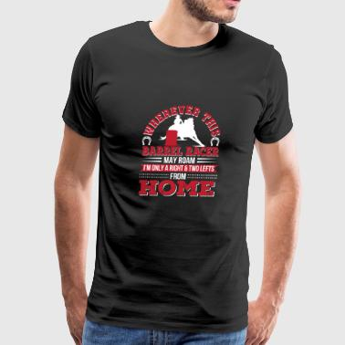 Barrel Racer May Roam Im Two Lefts From Home - Men's Premium T-Shirt