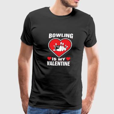 Bowling Is My Valentine Sport Activity Pun - Men's Premium T-Shirt