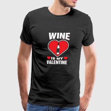 Wine Is My Valentine's Alcoholic Beverage Love Day - Men's Premium T-Shirt