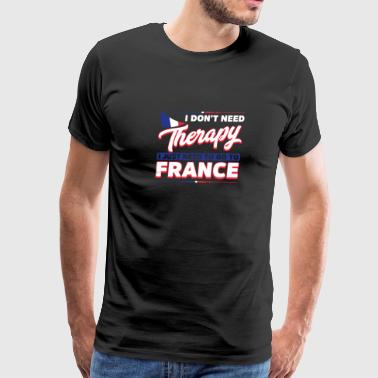 I Don't Need Therapy I Just Need To Go To France - Men's Premium T-Shirt