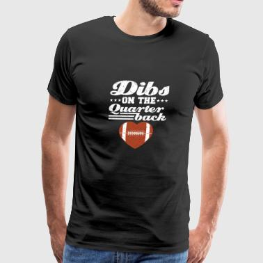 Dibs On The Quarterback - Men's Premium T-Shirt