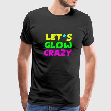 Let's Glow Crazy Funny Neon Glowing Effect Retro - Men's Premium T-Shirt