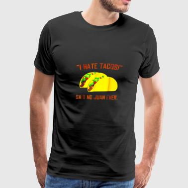 Cinco De Mayo I Hate Tacos Said No Juan Ever T-Shirt - Men's Premium T-Shirt