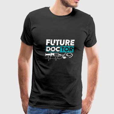 Future Doctor funny Quote Idea Gift Med Student - Men's Premium T-Shirt