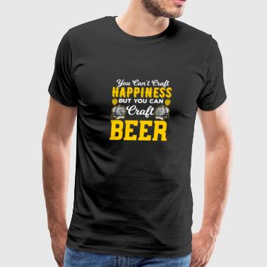 You Can't Craft Happiness But You Can Craft Beer - Men's Premium T-Shirt