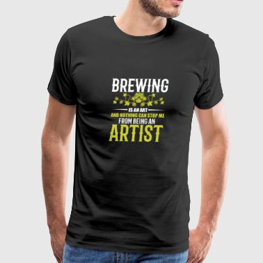 Brewing is an art and nothing can stop be artist - Men's Premium T-Shirt