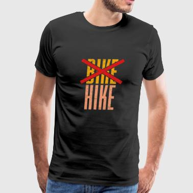 No Bike, Hike funny hiking quote gift christmas - Men's Premium T-Shirt