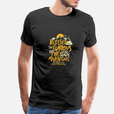Curious Blessed Are The Curious For They Shall Have Adventures - Men's Premium T-Shirt