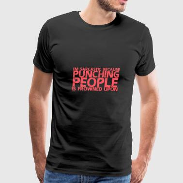 Im Sarcastic Because Punching People Is Frowned Up - Men's Premium T-Shirt