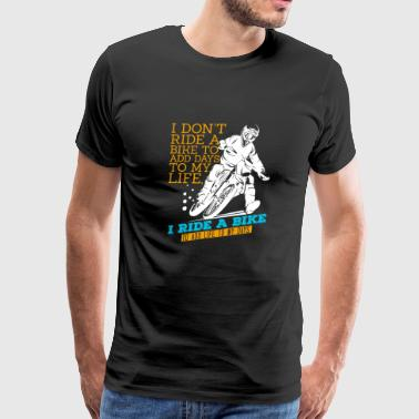 Motocross Ride A Bike To Add Life To Your Days - Men's Premium T-Shirt