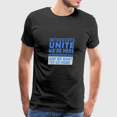 Introverts Unite we're here, we're uncomfortable a - Men's Premium T-Shirt