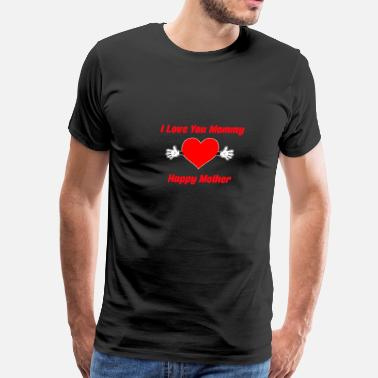 I Love You I love you mommy. Happy mother - Men's Premium T-Shirt