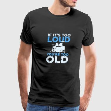 If it's too loud you are too old funny drummer quo - Men's Premium T-Shirt