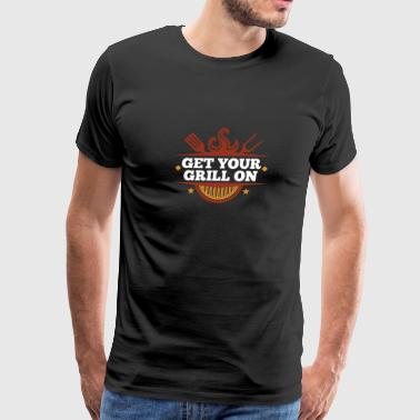 Get Your Grill On Barbecue Design Gift Idea - Men's Premium T-Shirt
