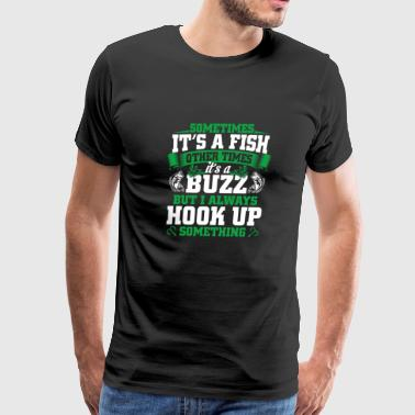 Fishing Sometimes It's Fish Buzz I Always Hook Up - Men's Premium T-Shirt
