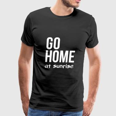 go home at sunrise party club DJ weekend - Men's Premium T-Shirt