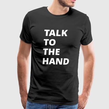 Talk to the hand Self-confident Ego - Men's Premium T-Shirt