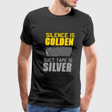 Silence is Golden. Duct Tape is Silver - Men's Premium T-Shirt