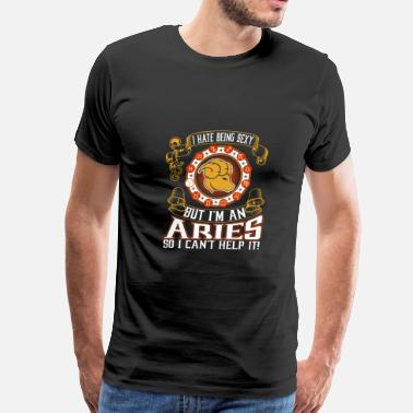 I Hate Being Sexy But i'm An Aries So I Can't Help - Men's Premium T-Shirt