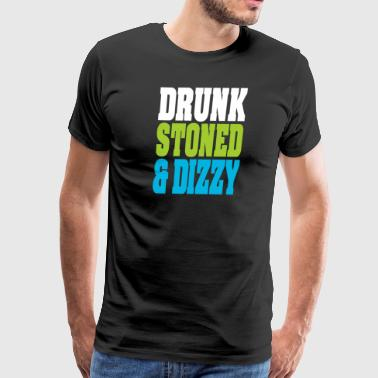 Drunk Stoned And Dizzy - Men's Premium T-Shirt