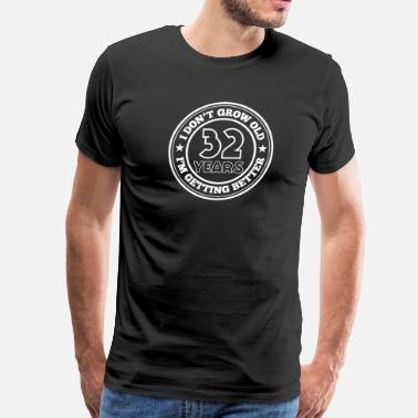32 Years Old Birthday 32 years old i am getting better - Men's Premium T-Shirt