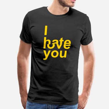 I Hate You I Hate/Love You - Men's Premium T-Shirt