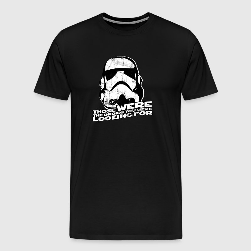 THOSE WERE THE DROIDS YOU WERE LOOKING FOR - Men's Premium T-Shirt