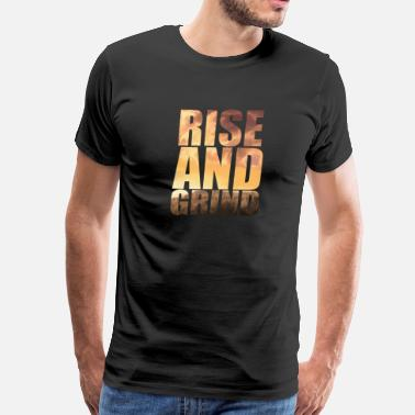 Grind rise and grind - Men's Premium T-Shirt
