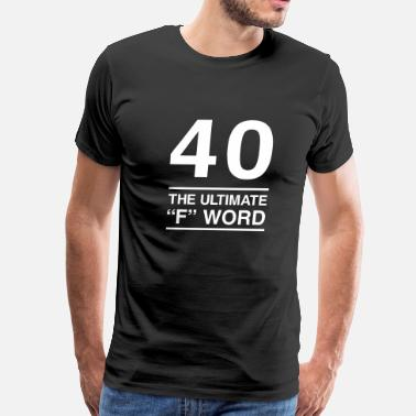 40th Birthday 40. The Ultimate F Word - Men's Premium T-Shirt