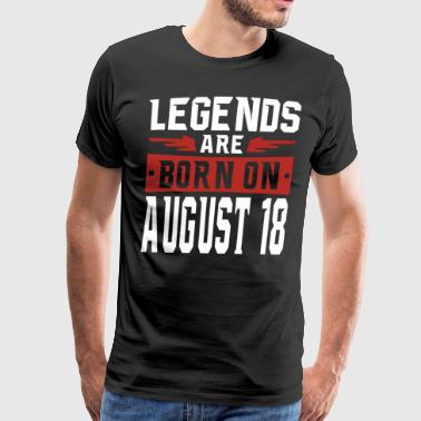 Legends Are Born In August Legends are born on August 18 - Men's Premium T-Shirt