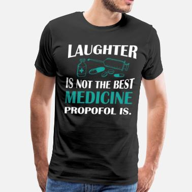 Laughter Laughter Is Not The Best Medicine T Shirt - Men's Premium T-Shirt