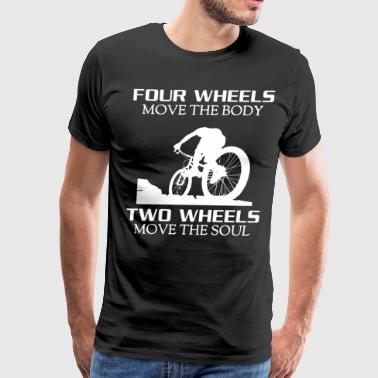 four wheels move the body two wheels move the soul - Men's Premium T-Shirt