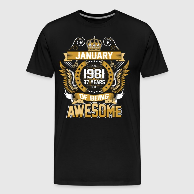 January 1981 37 Years Of Being Awesome - Men's Premium T-Shirt