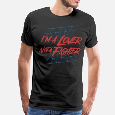 Lover Not A Fighter I'm a Lover not a Fighter - Men's Premium T-Shirt