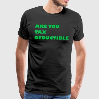 Are you tax deductible - Men's Premium T-Shirt