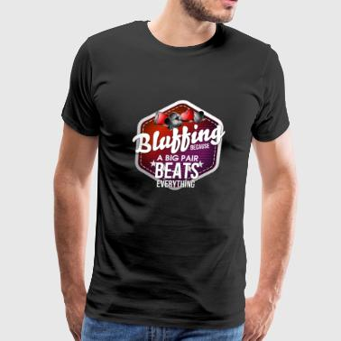 Bluffing Because A Big Pair Beats Everything - Men's Premium T-Shirt