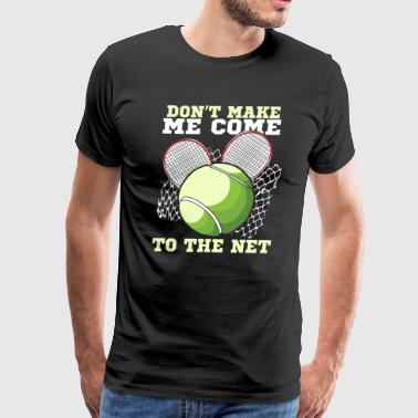 Don't Make Me Come To The Net - Men's Premium T-Shirt