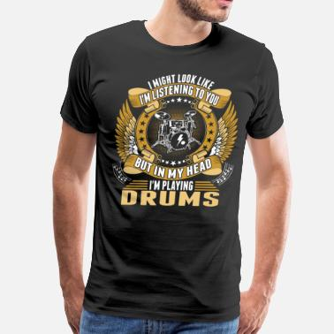 Singed Im Playing Drums Tshirt - Men's Premium T-Shirt